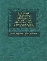 Systematisch-Alphabetisches Repertorium Der Homoopathischen Arzneien: T. Die (Sogenannten) Nicht-Antipsorischen Arzneien - Primary Source Edition