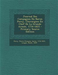 Journal Des Campagnes Du Baron Percy, Chirurgien En Chef De La Grande Armée, 1754-1825