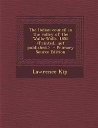 The Indian Council in the Valley of the Walla-Walla. 1855 - Primary Source Edition