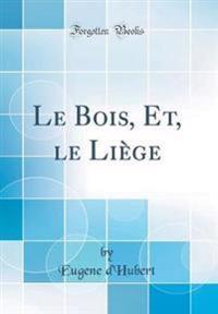 Le Bois, Et, le Liège (Classic Reprint)