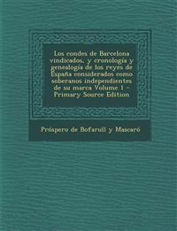 Los condes de Barcelona vindicados, y cronología y genealogía de los reyes de España considerados como soberanos independientes de su marca Volume 1 -