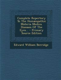 Complete Repertory To The Homæopathic Materia Medica. Diseases Of The Eyes...