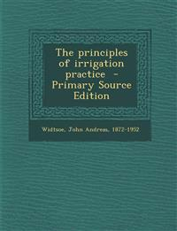 The Principles of Irrigation Practice - Primary Source Edition