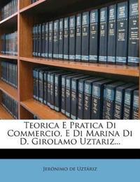 Teorica E Pratica Di Commercio, E Di Marina Di D. Girolamo Uztariz...