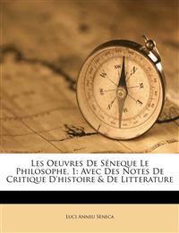 Les Oeuvres De Séneque Le Philosophe, 1: Avec Des Notes De Critique D'histoire & De Litterature