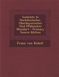 Gedichte In Hochdeutscher, Oberbayerischer Und Pfälzischer Mundart - Primary Source Edition