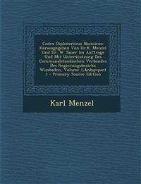 Codex Diplomaticus Nassoicus: Herausgegeben Von Dr.K. Menzel Und Dr. W. Sauer Im Auftrage Und Mit Unterstutzung Des Communalstandischen Verbandes Des