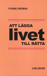 Att lägga livet tillrätta : studier i svensk folkhemspolitik