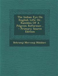 The Indian Eye On English Life: Or, Rambles Of A Pilgrim Reformer...