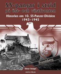 SS-pansar i strid på öst- och västfronten : historien om 10. SS-Panzer-Division 1943-1945
