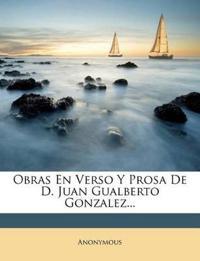 Obras En Verso Y Prosa De D. Juan Gualberto Gonzalez...