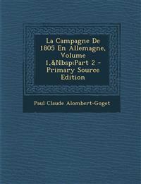 La Campagne de 1805 En Allemagne, Volume 1, Part 2 - Primary Source Edition