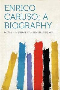 Enrico Caruso; a Biography