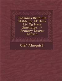 Johannes Brun: En Skildring Af Hans Liv Og Hans Samtidige... - Primary Source Edition