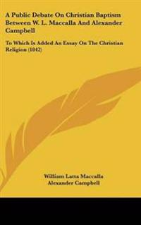 A Public Debate on Christian Baptism Between W. L. Maccalla and Alexander Campbell