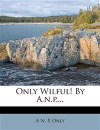 Only Wilful! By A.n.p....