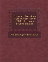 German-American Hymnology, 1683-1800 - Primary Source Edition
