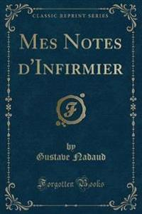 Mes Notes d'Infirmier (Classic Reprint)