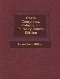 Obras Completas, Volume 3 - Primary Source Edition