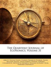 The Quarterly Journal of Economics, Volume 31