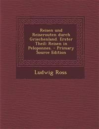 Reisen Und Reiserouten Durch Griechenland. Erster Theil: Reisen in Peloponnes. - Primary Source Edition