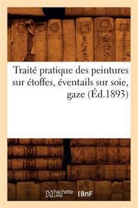 Trait  Pratique Des Peintures Sur  toffes,  ventails Sur Soie, Gaze ( d.1893)