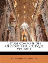 L'étude Comparée Des Religions: Essai Critique, Volume 1
