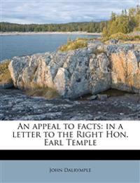An appeal to facts: in a letter to the Right Hon. Earl Temple