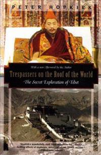 Trespassers on the Roof of the World: The Secret Exploration of Tibet