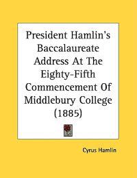 President Hamlin's Baccalaureate Address At The Eighty-Fifth Commencement Of Middlebury College
