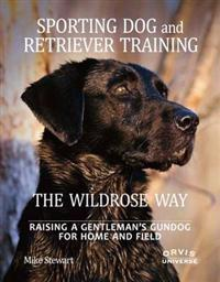Sporting Dog and Retriever Training The Wildrose Way