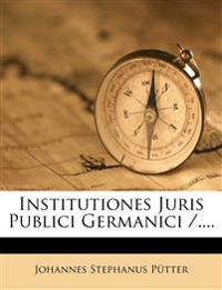 Institutiones Juris Publici Germanici /....