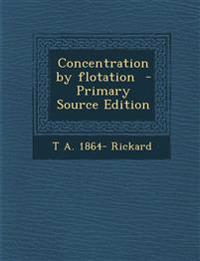 Concentration by Flotation - Primary Source Edition
