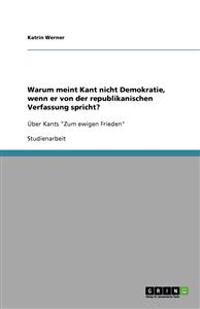 Warum Meint Kant Nicht Demokratie, Wenn Er Von Der Republikanischen Verfassung Spricht?