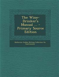 The Wine-Drinker's Manual ...