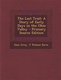 Last Trail: A Story of Early Days in the Ohio Valley