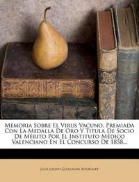 Mémoria Sobre El Virus Vacuno, Premiada Con La Medalla De Oro Y Titula De Socio De Mérito Por El Instituto Médico Valenciano En El Concurso De 1858...