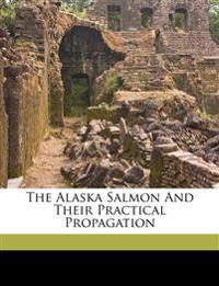 The Alaska salmon and their practical propagation