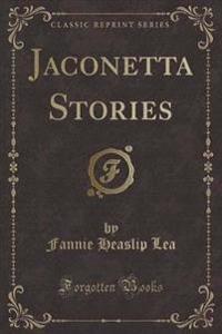Jaconetta Stories (Classic Reprint)
