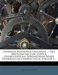 Elementa Matheseos Universae: ... Qui Mechanicam Cum Statica, Hydrostaticam, Aërometriam Atque Hydraulicam Complectitur, Volume 2...
