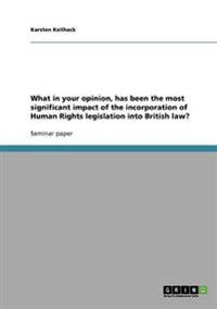 What in Your Opinion, Has Been the Most Significant Impact of the Incorporation of Human Rights Legislation Into British Law?