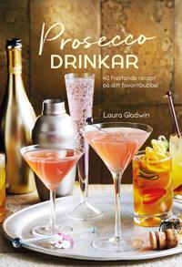 Prosecco drinkar : 40 frestande recept på ditt favoritbubbel