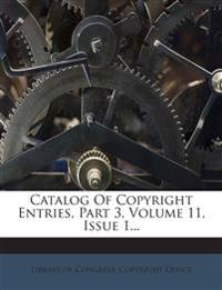 Catalog Of Copyright Entries, Part 3, Volume 11, Issue 1...