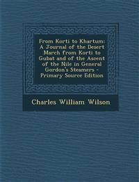 From Korti to Khartum: A Journal of the Desert March from Korti to Gubat and of the Ascent of the Nile in General Gordon's Steamers