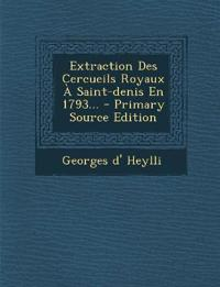 Extraction Des Cercueils Royaux a Saint-Denis En 1793... - Primary Source Edition