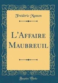 L'Affaire Maubreuil (Classic Reprint)