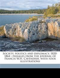 Society, politics and diplomacy, 1820-1864 : passages from the journal of Francis W.H. Cavendish, with four illustrations