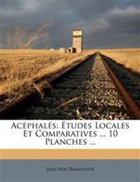 Acéphalés: Études Locales Et Comparatives ... 10 Planches ...