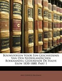 Bouwstoffen Voor Een Geschiedenis Van Den Nederlandschen Boekhandel: Gedurende De Halve Eeuw 1830-1880, Part 1