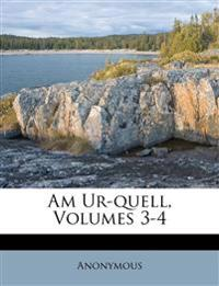 Am Ur-quell, Volumes 3-4